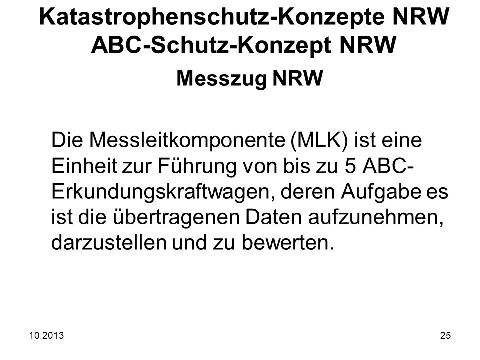 10.201325 Messzug NRW Die Messleitkomponente (MLK) ist eine Einheit zur Führung von bis zu 5 ABC- Erkundungskraftwagen, deren Aufgabe es ist die übertragenen Daten aufzunehmen, darzustellen und zu bewerten.