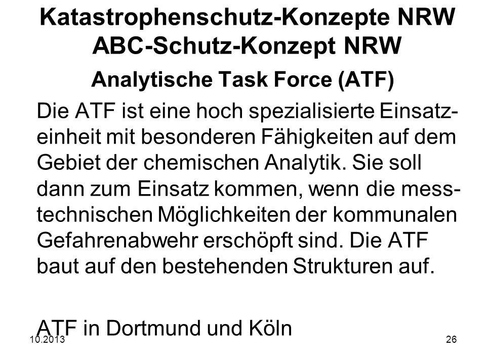 10.201326 Analytische Task Force (ATF) Die ATF ist eine hoch spezialisierte Einsatz- einheit mit besonderen Fähigkeiten auf dem Gebiet der chemischen Analytik.
