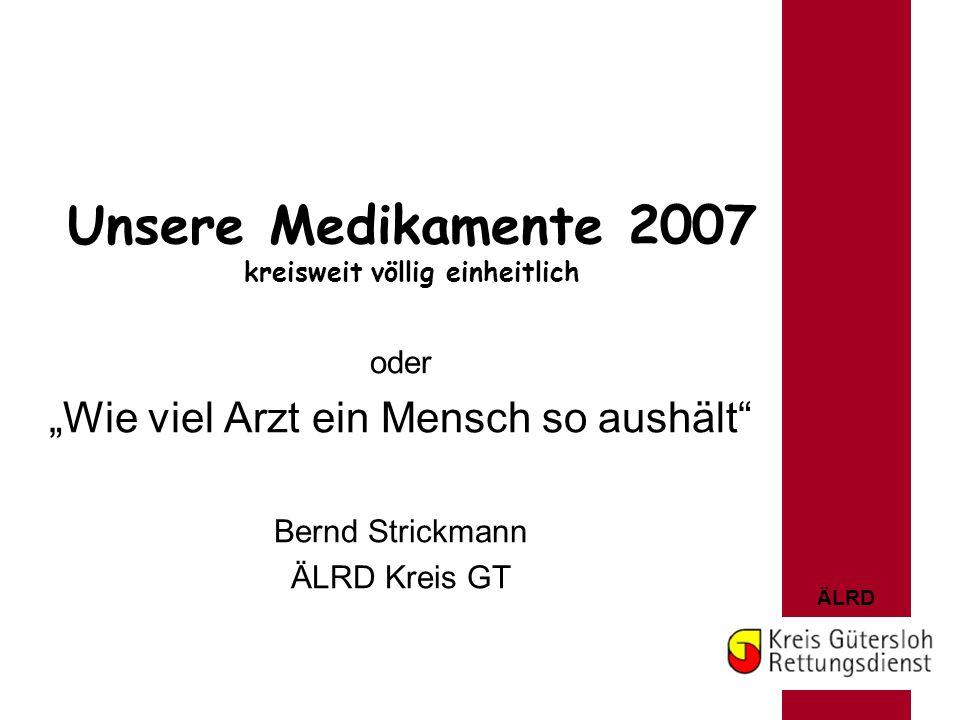 """ÄLRD Unsere Medikamente 2007 kreisweit völlig einheitlich oder """"Wie viel Arzt ein Mensch so aushält"""" Bernd Strickmann ÄLRD Kreis GT"""
