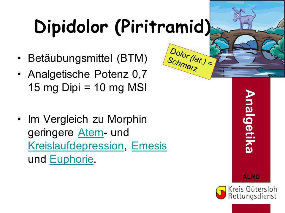 ÄLRD Dipidolor (Piritramid) Betäubungsmittel (BTM) Analgetische Potenz 0,7 15 mg Dipi = 10 mg MSI Im Vergleich zu Morphin geringere Atem- und Kreislau