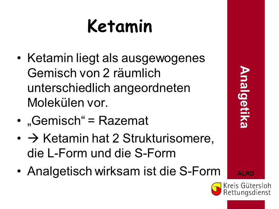 """ÄLRD Ketamin Ketamin liegt als ausgewogenes Gemisch von 2 räumlich unterschiedlich angeordneten Molekülen vor. """"Gemisch"""" = Razemat  Ketamin hat 2 Str"""