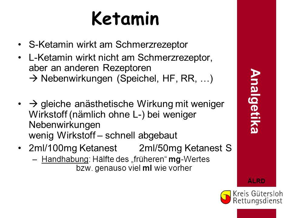 ÄLRD Ketamin S-Ketamin wirkt am Schmerzrezeptor L-Ketamin wirkt nicht am Schmerzrezeptor, aber an anderen Rezeptoren  Nebenwirkungen (Speichel, HF, R