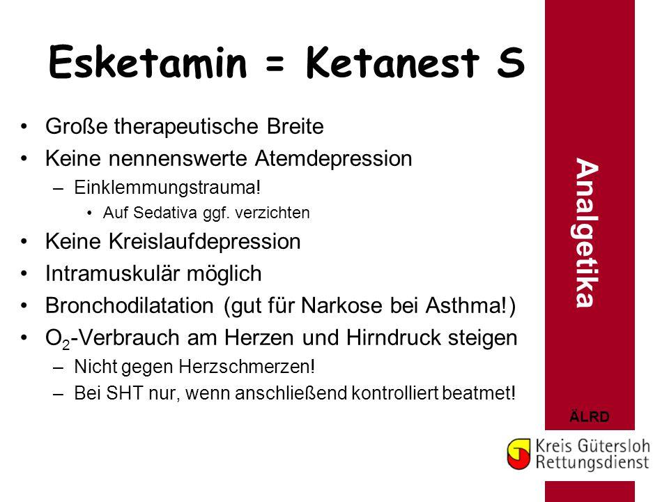 ÄLRD Esketamin = Ketanest S Große therapeutische Breite Keine nennenswerte Atemdepression –Einklemmungstrauma! Auf Sedativa ggf. verzichten Keine Krei