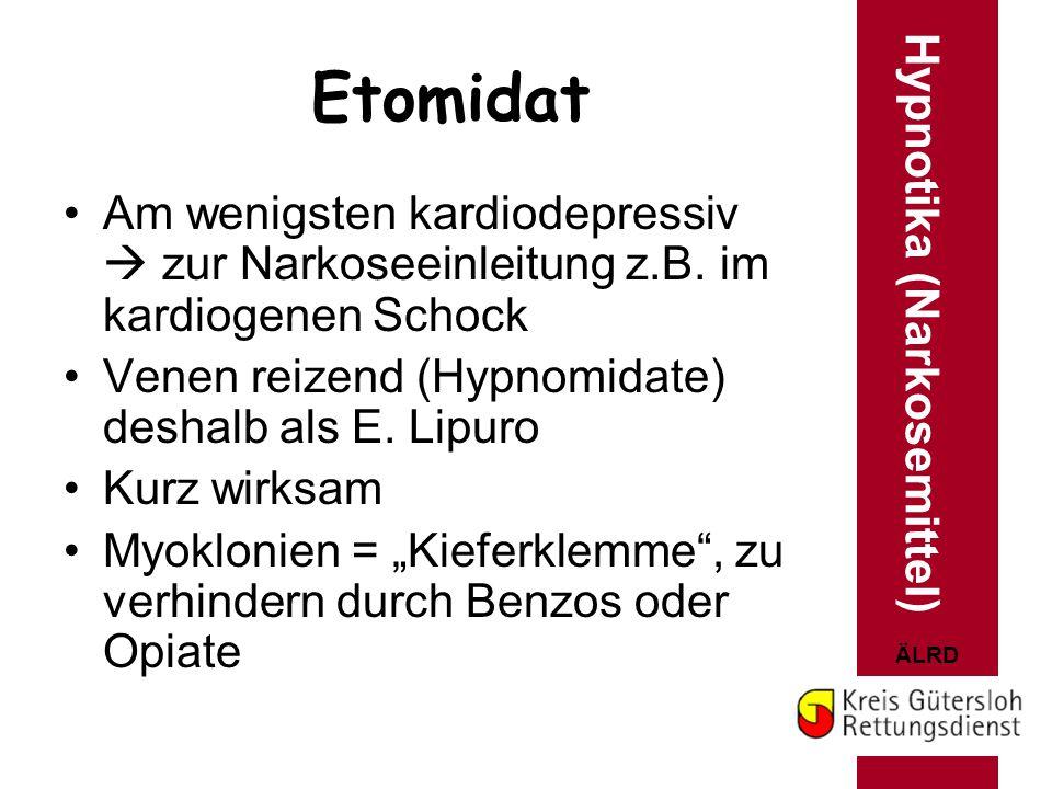 ÄLRD Etomidat Am wenigsten kardiodepressiv  zur Narkoseeinleitung z.B. im kardiogenen Schock Venen reizend (Hypnomidate) deshalb als E. Lipuro Kurz w