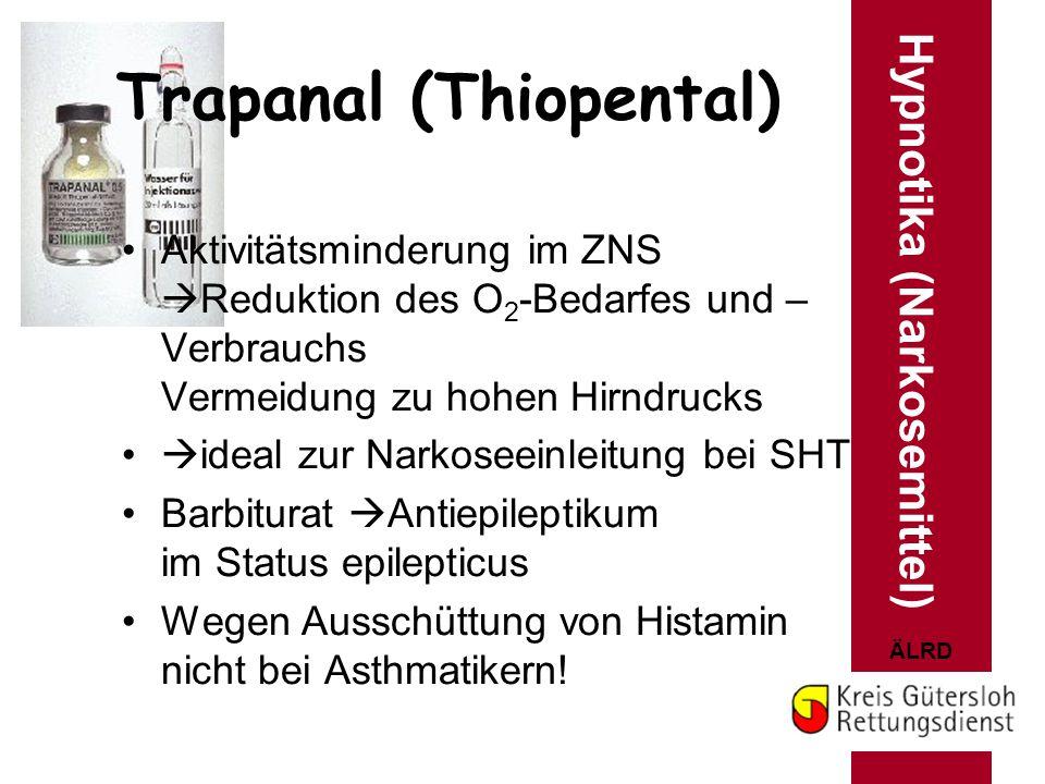 ÄLRD Trapanal (Thiopental) Aktivitätsminderung im ZNS  Reduktion des O 2 -Bedarfes und – Verbrauchs Vermeidung zu hohen Hirndrucks  ideal zur Narkos