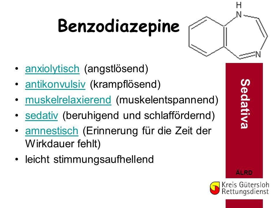 ÄLRD Benzodiazepine anxiolytisch (angstlösend)anxiolytisch antikonvulsiv (krampflösend)antikonvulsiv muskelrelaxierend (muskelentspannend)muskelrelaxi