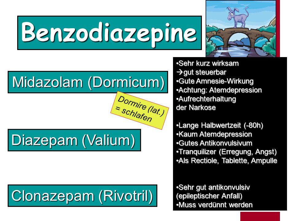 ÄLRD Benzodiazepine Midazolam (Dormicum) Diazepam (Valium) Clonazepam (Rivotril) Sehr kurz wirksam  gut steuerbarSehr kurz wirksam  gut steuerbar Gu