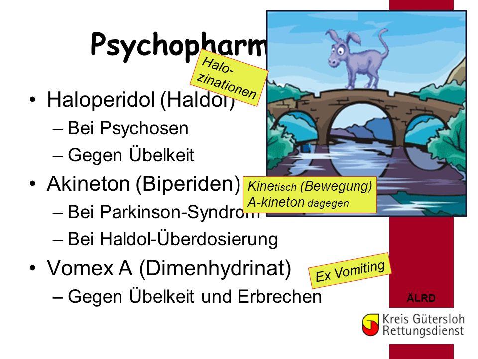 ÄLRD Psychopharmaka Haloperidol (Haldol) –Bei Psychosen –Gegen Übelkeit Akineton (Biperiden) –Bei Parkinson-Syndrom –Bei Haldol-Überdosierung Vomex A