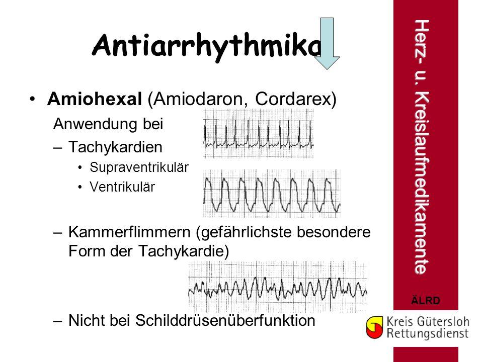 ÄLRD Antiarrhythmika Amiohexal (Amiodaron, Cordarex) Anwendung bei –Tachykardien Supraventrikulär Ventrikulär –Kammerflimmern (gefährlichste besondere