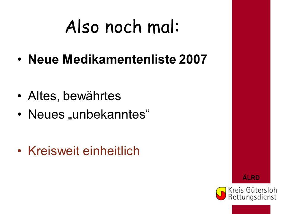 """ÄLRD Also noch mal: Neue Medikamentenliste 2007 Altes, bewährtes Neues """"unbekanntes"""" Kreisweit einheitlich"""
