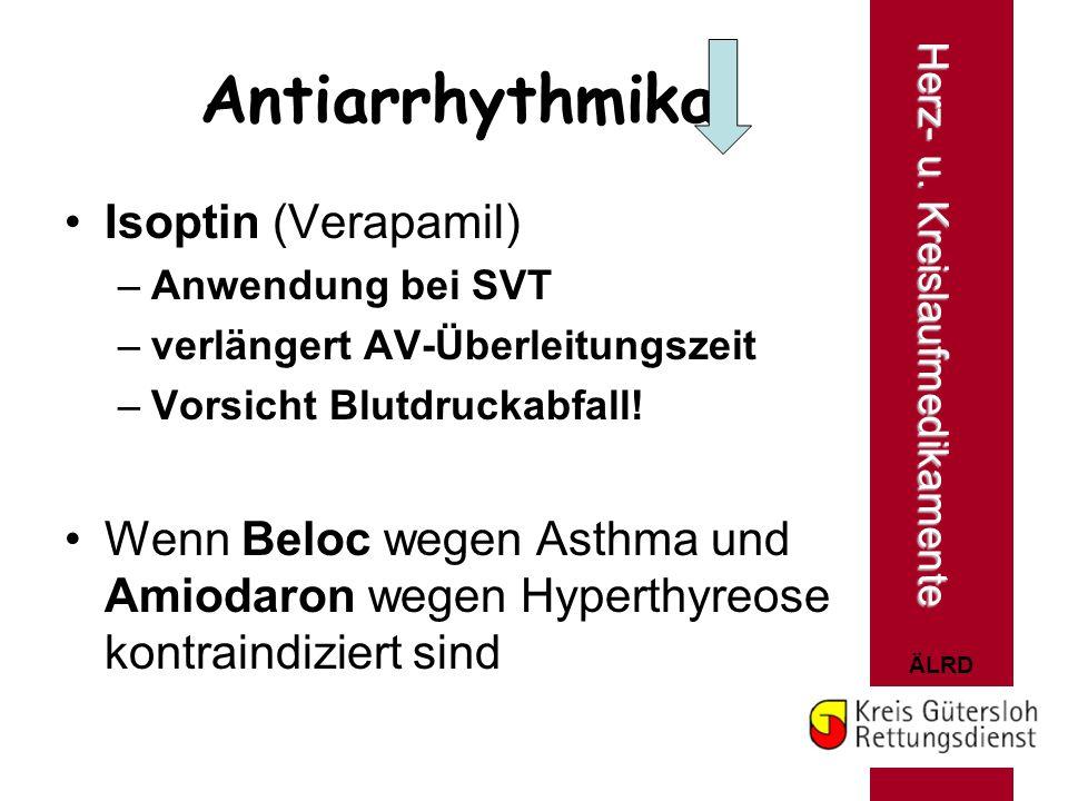 ÄLRD Isoptin (Verapamil) –Anwendung bei SVT –verlängert AV-Überleitungszeit –Vorsicht Blutdruckabfall! Wenn Beloc wegen Asthma und Amiodaron wegen Hyp