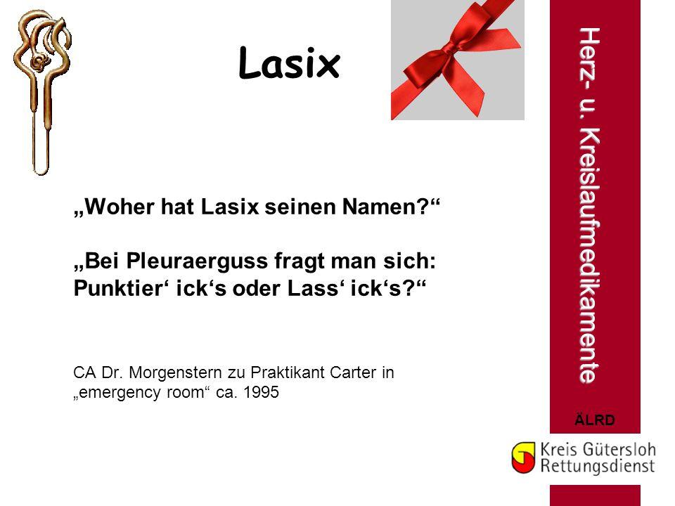 """ÄLRD Lasix """"Woher hat Lasix seinen Namen?"""" """"Bei Pleuraerguss fragt man sich: Punktier' ick's oder Lass' ick's?"""" CA Dr. Morgenstern zu Praktikant Carte"""