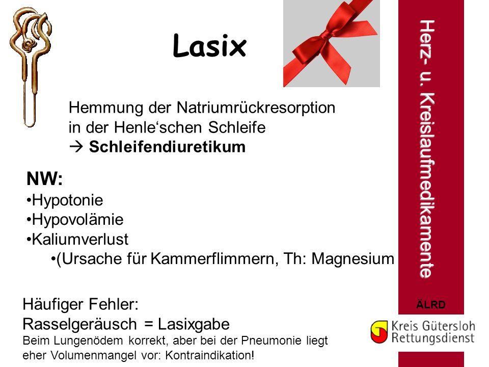 ÄLRD Lasix Hemmung der Natriumrückresorption in der Henle'schen Schleife  Schleifendiuretikum Herz- u. Kreislaufmedikamente NW: Hypotonie Hypovolämie