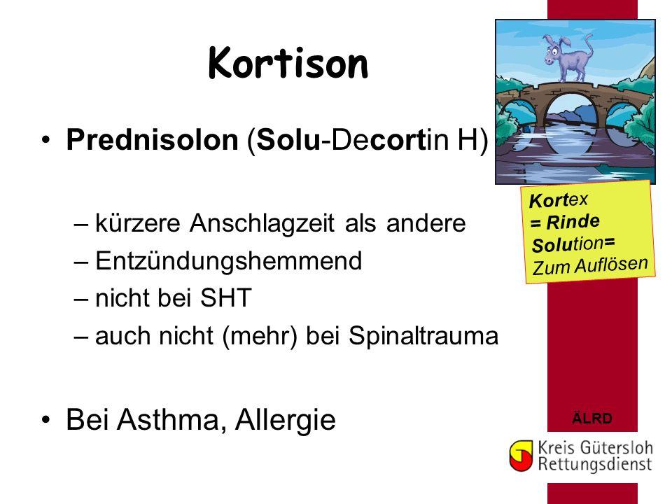 ÄLRD Kortison Prednisolon (Solu-Decortin H) –kürzere Anschlagzeit als andere –Entzündungshemmend –nicht bei SHT –auch nicht (mehr) bei Spinaltrauma Be