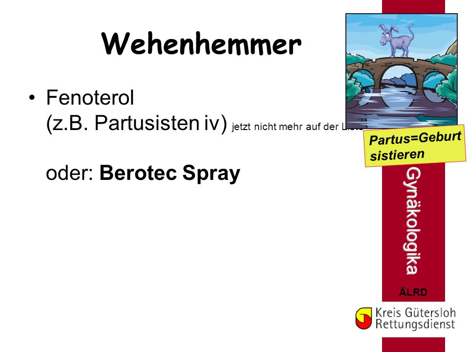 ÄLRD Wehenhemmer Fenoterol (z.B. Partusisten iv) jetzt nicht mehr auf der Liste oder: Berotec Spray Gynäkologika Partus=Geburt sistieren