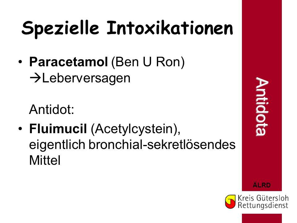 ÄLRD Spezielle Intoxikationen Paracetamol (Ben U Ron)  Leberversagen Antidot: Fluimucil (Acetylcystein), eigentlich bronchial-sekretlösendes Mittel A