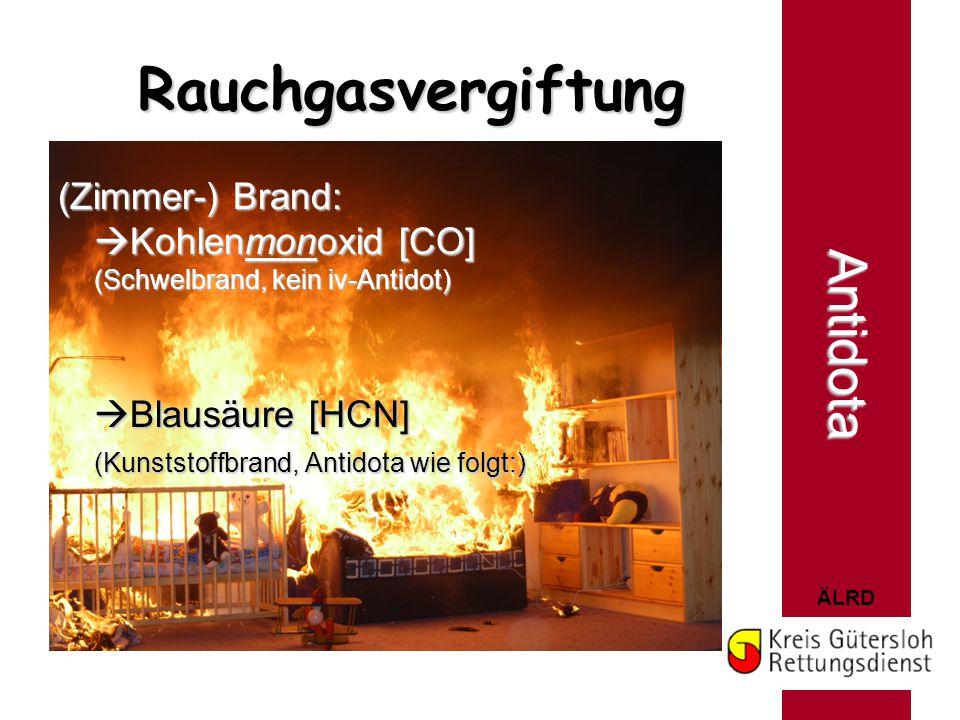 ÄLRD Rauchgasvergiftung (Zimmer-) Brand:  Kohlenmonoxid [CO] (Schwelbrand, kein iv-Antidot)  Blausäure [HCN] (Kunststoffbrand, Antidota wie folgt:)