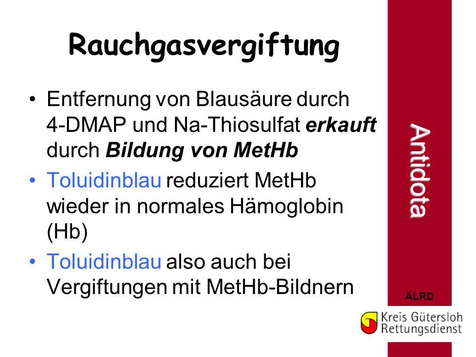 ÄLRD Rauchgasvergiftung Entfernung von Blausäure durch 4-DMAP und Na-Thiosulfat erkauft durch Bildung von MetHb Toluidinblau reduziert MetHb wieder in