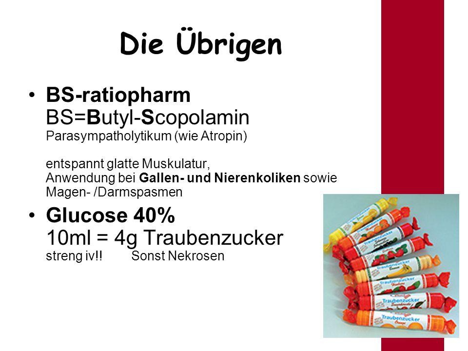 ÄLRD Die Übrigen BS-ratiopharm BS=Butyl-Scopolamin Parasympatholytikum (wie Atropin) entspannt glatte Muskulatur, Anwendung bei Gallen- und Nierenkoli