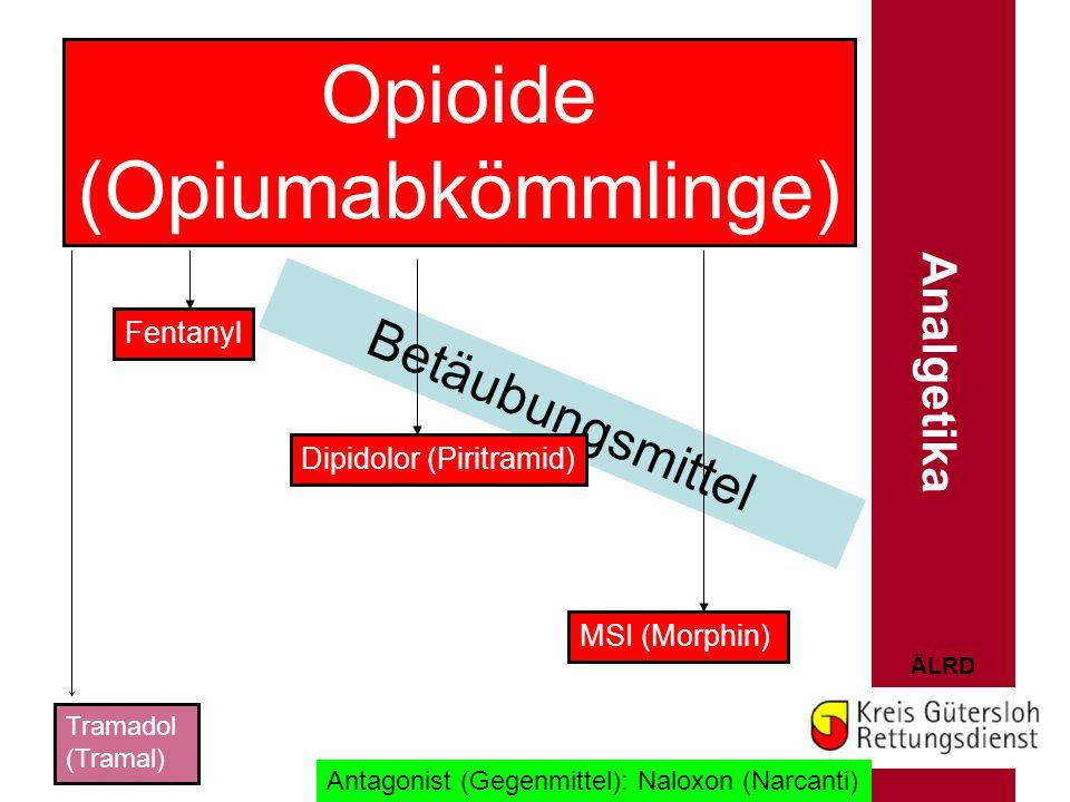 ÄLRD Betäubungsmittel Opioide (Opiumabkömmlinge) Fentanyl MSI (Morphin) Dipidolor (Piritramid) Tramadol (Tramal) Antagonist (Gegenmittel): Naloxon (Na