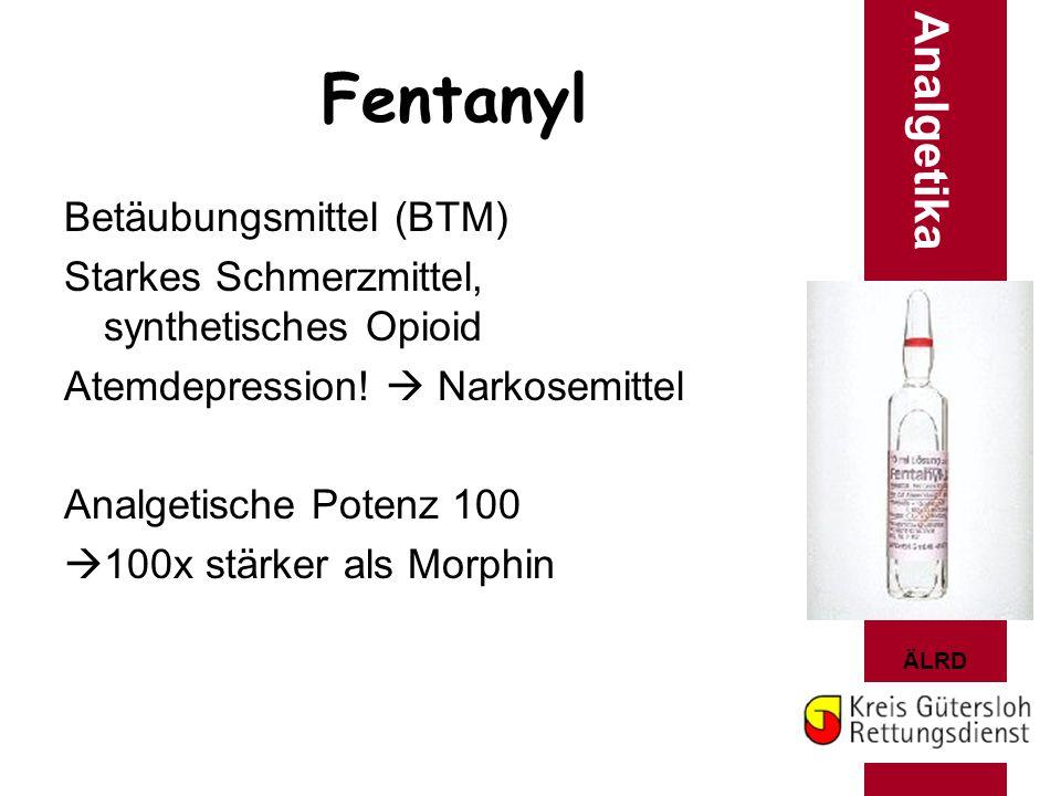 ÄLRD Fentanyl Betäubungsmittel (BTM) Starkes Schmerzmittel, synthetisches Opioid Atemdepression!  Narkosemittel Analgetische Potenz 100  100x stärke