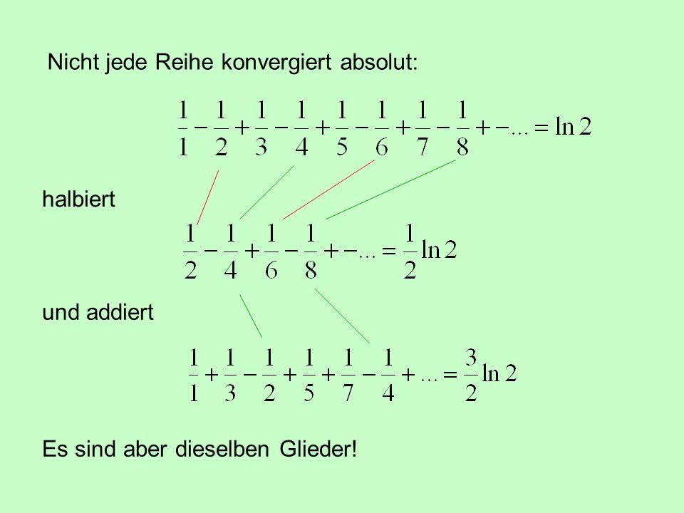 Nicht jede Reihe konvergiert absolut: halbiert und addiert Es sind aber dieselben Glieder!