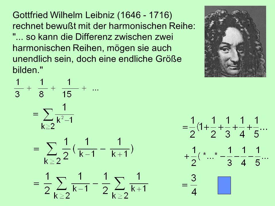 Gottfried Wilhelm Leibniz (1646 - 1716) rechnet bewußt mit der harmonischen Reihe: