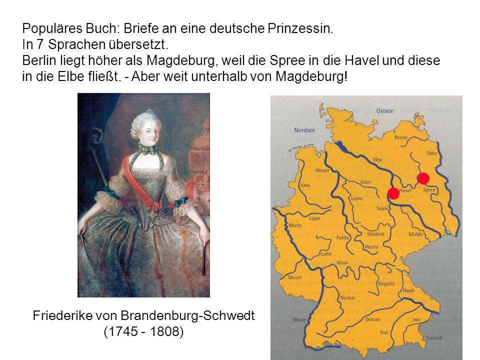 Friederike von Brandenburg-Schwedt (1745 - 1808) Populäres Buch: Briefe an eine deutsche Prinzessin. In 7 Sprachen übersetzt. Berlin liegt höher als M