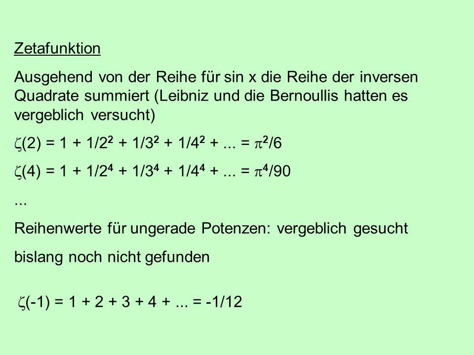 Zetafunktion Ausgehend von der Reihe für sin x die Reihe der inversen Quadrate summiert (Leibniz und die Bernoullis hatten es vergeblich versucht)  (