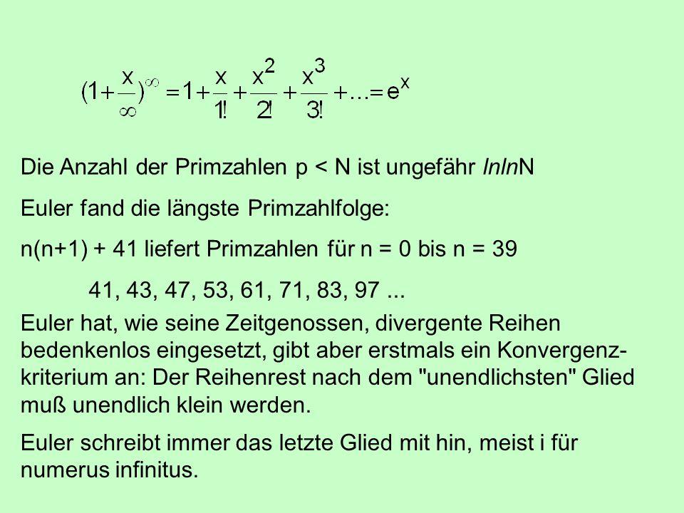 Die Anzahl der Primzahlen p < N ist ungefähr lnlnN Euler fand die längste Primzahlfolge: n(n+1) + 41 liefert Primzahlen für n = 0 bis n = 39 41, 43, 47, 53, 61, 71, 83, 97...