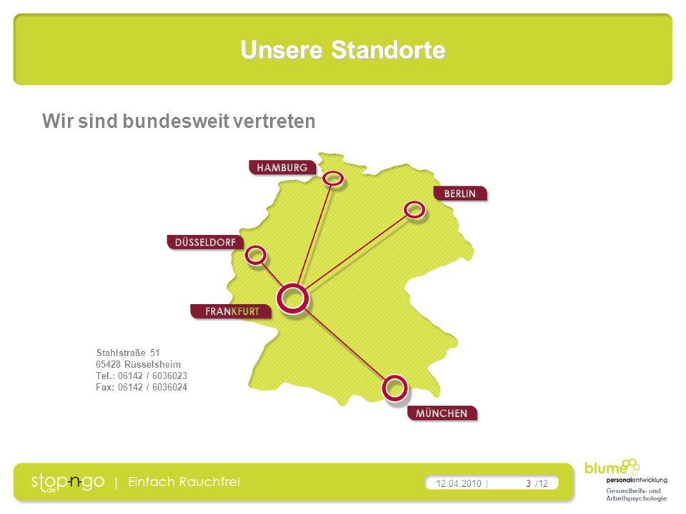 3/12 12.04.2010 | Unsere Standorte Wir sind bundesweit vertreten Stahlstraße 51 65428 Rüsselsheim Tel.: 06142 / 6036023 Fax: 06142 / 6036024