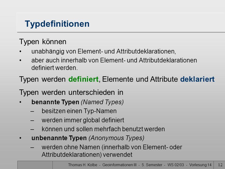 Thomas H. Kolbe - Geoinformationen III - 5. Semester - WS 02/03 - Vorlesung 14 12 Typdefinitionen Typen können unabhängig von Element- und Attributdek