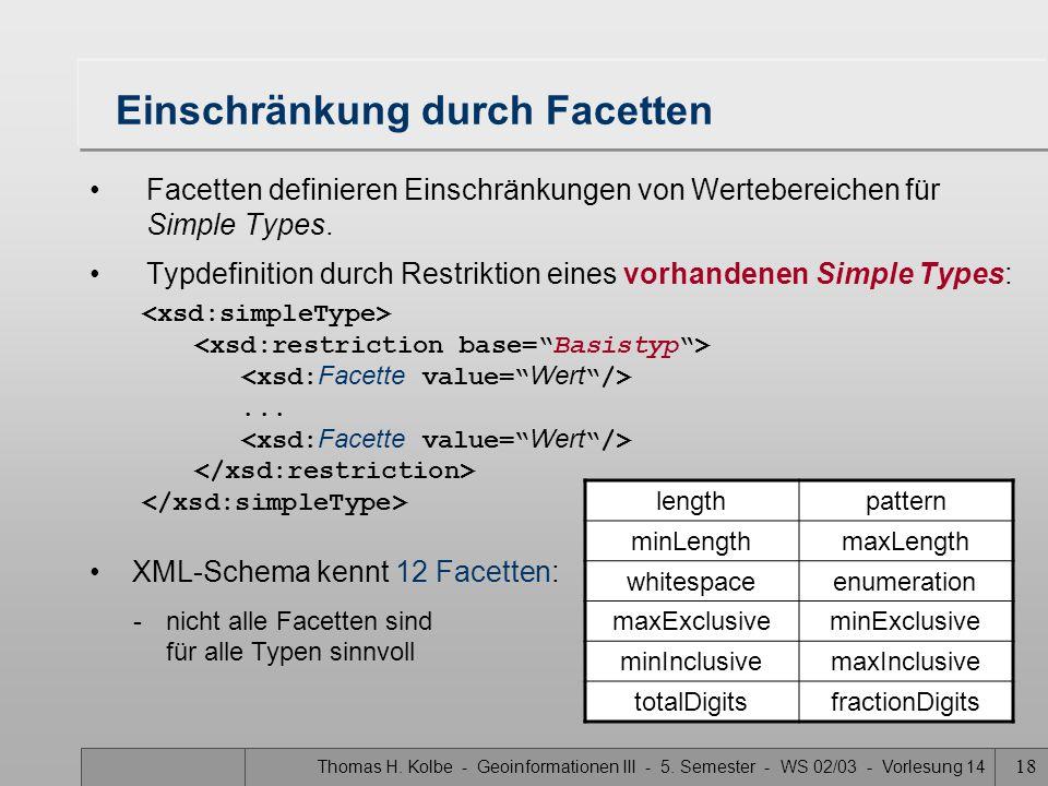 Thomas H. Kolbe - Geoinformationen III - 5. Semester - WS 02/03 - Vorlesung 14 18 Einschränkung durch Facetten Facetten definieren Einschränkungen von