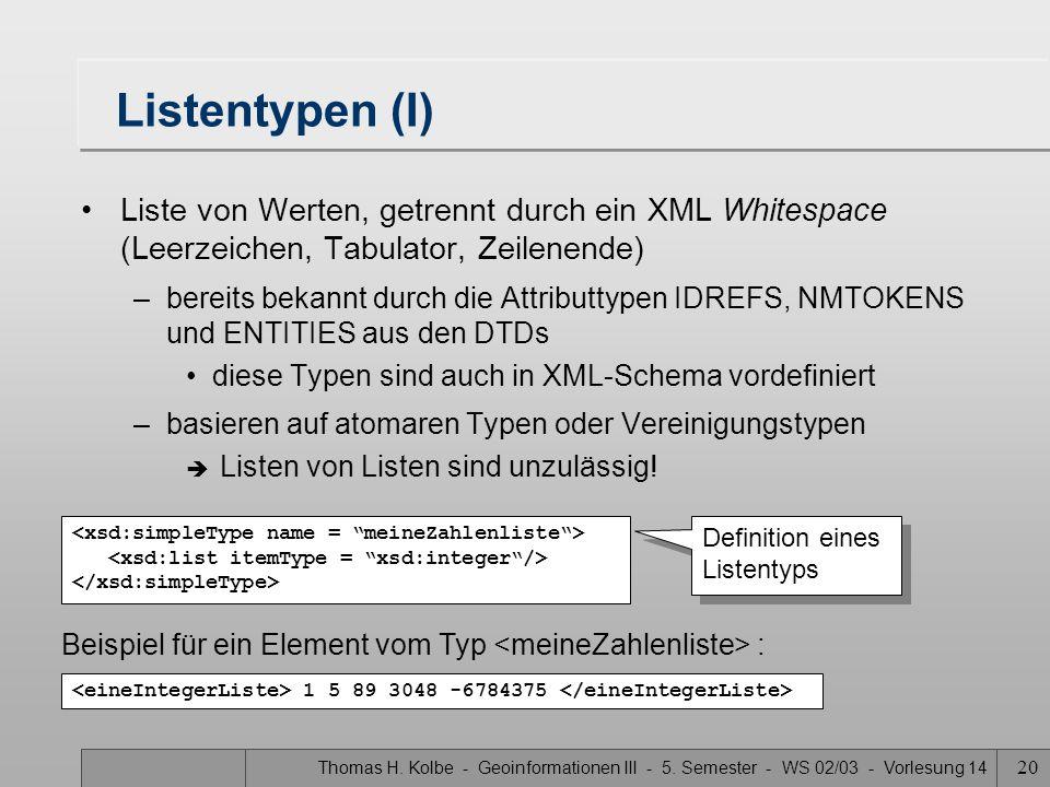 Thomas H. Kolbe - Geoinformationen III - 5. Semester - WS 02/03 - Vorlesung 14 20 Listentypen (I) Liste von Werten, getrennt durch ein XML Whitespace