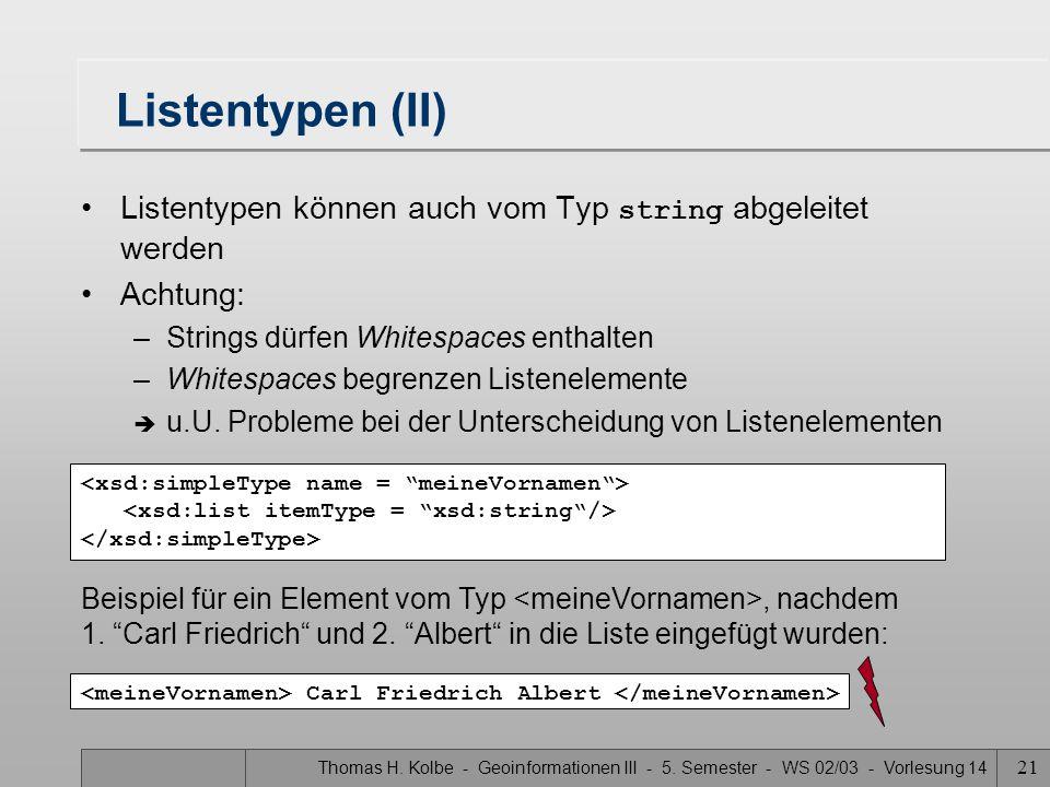 Thomas H. Kolbe - Geoinformationen III - 5. Semester - WS 02/03 - Vorlesung 14 21 Listentypen (II) Listentypen können auch vom Typ string abgeleitet w