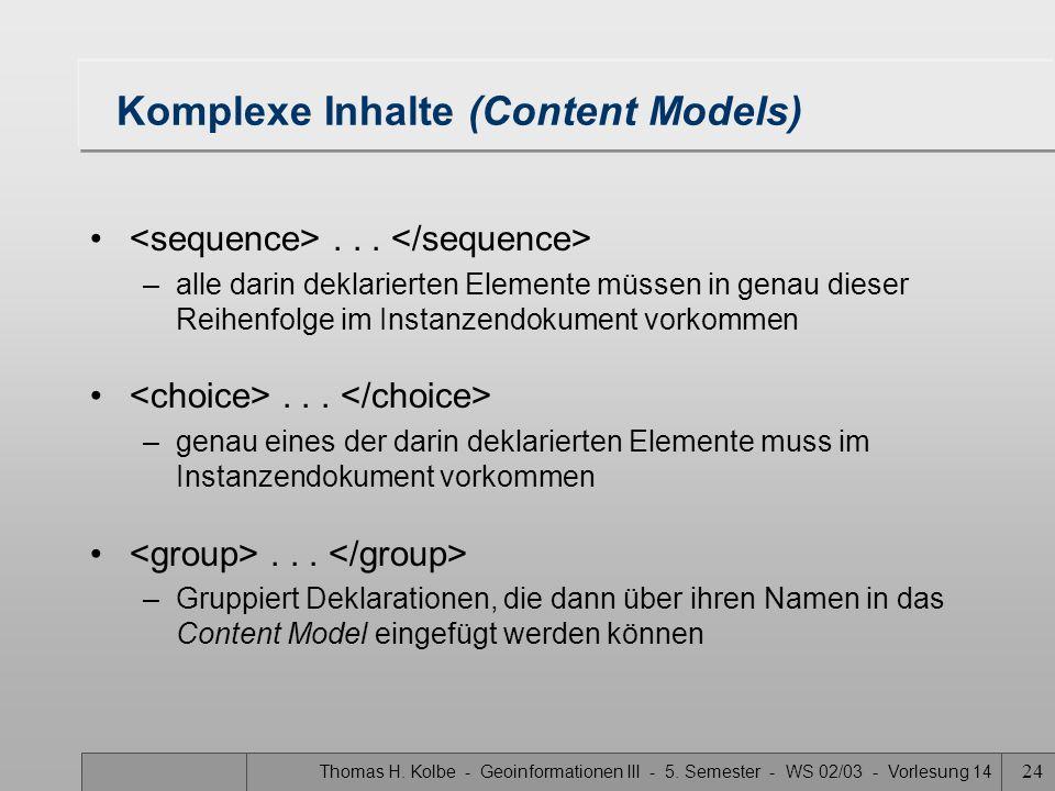 Thomas H. Kolbe - Geoinformationen III - 5. Semester - WS 02/03 - Vorlesung 14 24 Komplexe Inhalte (Content Models)... –alle darin deklarierten Elemen