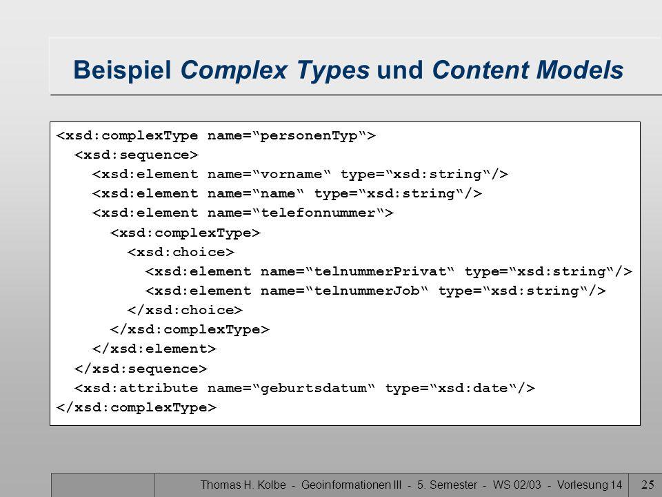 Thomas H. Kolbe - Geoinformationen III - 5. Semester - WS 02/03 - Vorlesung 14 25 Beispiel Complex Types und Content Models