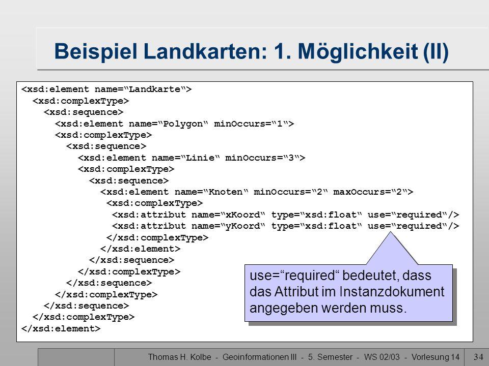 """Thomas H. Kolbe - Geoinformationen III - 5. Semester - WS 02/03 - Vorlesung 14 34 Beispiel Landkarten: 1. Möglichkeit (II) use=""""required"""" bedeutet, da"""