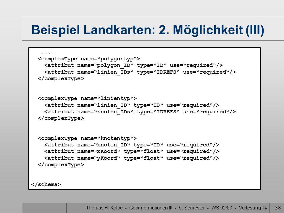 Thomas H. Kolbe - Geoinformationen III - 5. Semester - WS 02/03 - Vorlesung 14 38 Beispiel Landkarten: 2. Möglichkeit (III)...