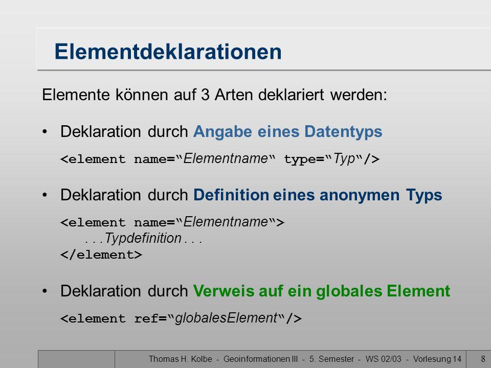 Thomas H. Kolbe - Geoinformationen III - 5. Semester - WS 02/03 - Vorlesung 14 8 Elementdeklarationen Elemente können auf 3 Arten deklariert werden: D