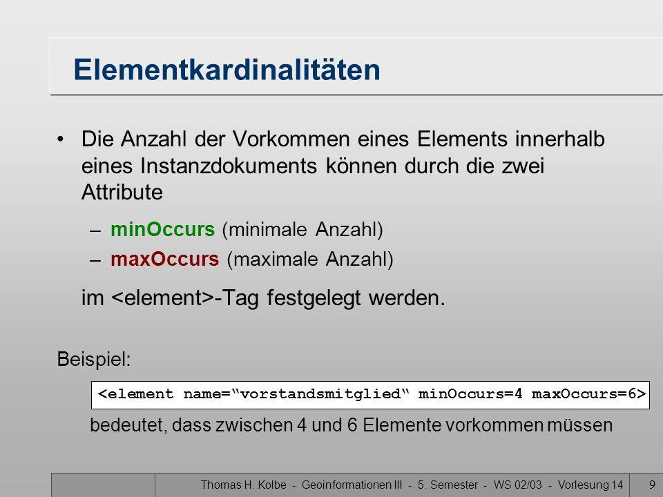 Thomas H. Kolbe - Geoinformationen III - 5. Semester - WS 02/03 - Vorlesung 14 9 Elementkardinalitäten Die Anzahl der Vorkommen eines Elements innerha