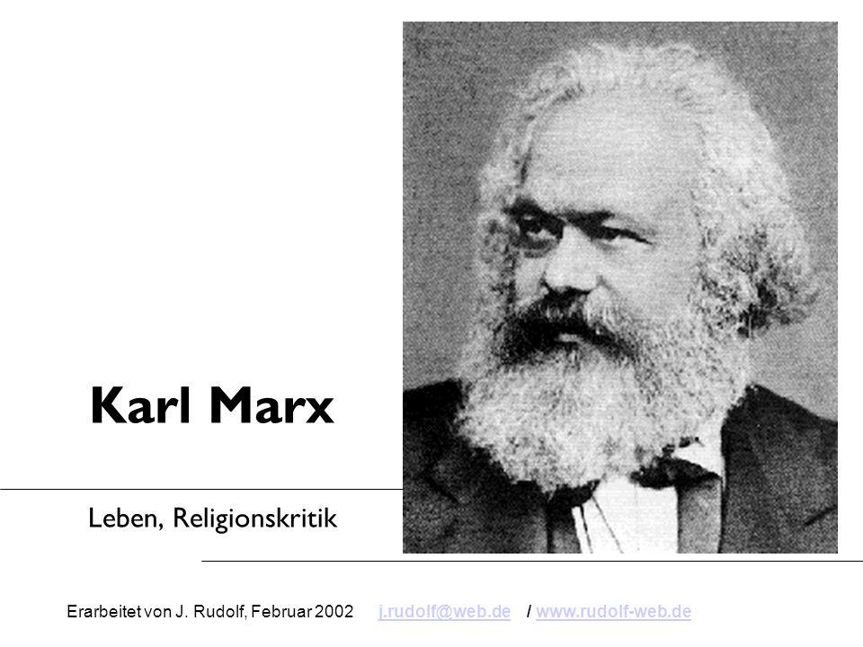 Karl Marx Leben, Religionskritik Erarbeitet von J. Rudolf, Februar 2002 j.rudolf@web.de / www.rudolf-web.dej.rudolf@web.dewww.rudolf-web.de