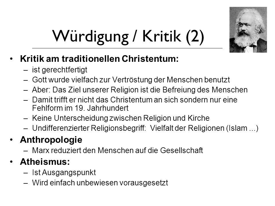Würdigung / Kritik (2) Kritik am traditionellen Christentum: –ist gerechtfertigt –Gott wurde vielfach zur Vertröstung der Menschen benutzt –Aber: Das