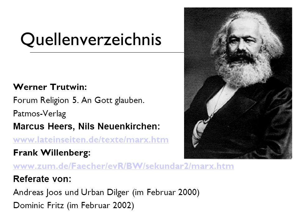 Quellenverzeichnis Werner Trutwin: Forum Religion 5. An Gott glauben. Patmos-Verlag Marcus Heers, Nils Neuenkirchen: www.lateinseiten.de/texte/marx.ht