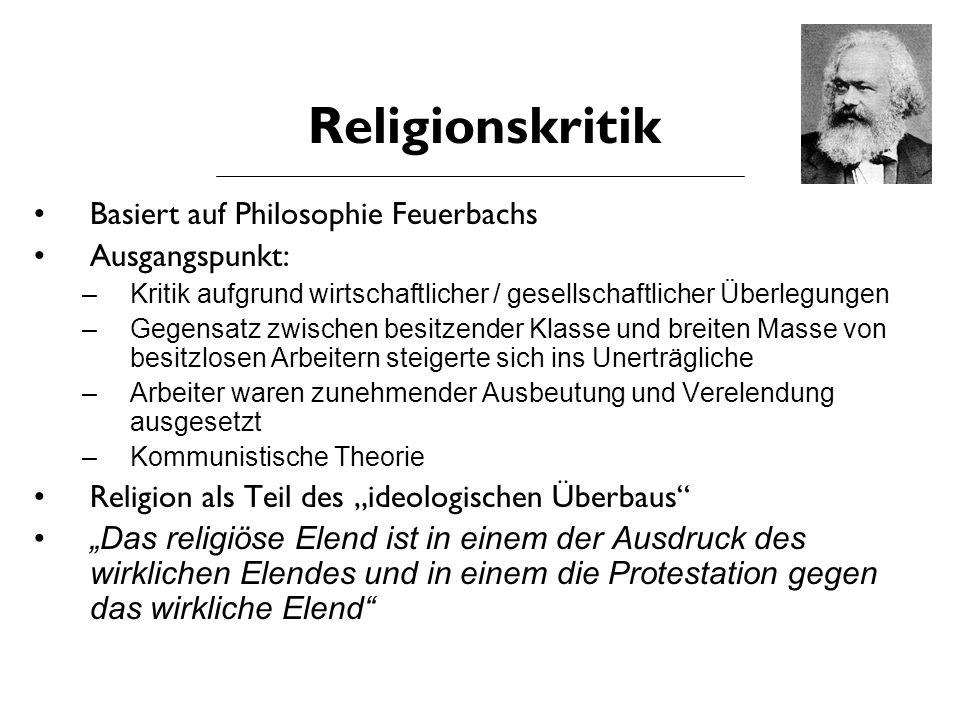 Religionskritik Basiert auf Philosophie Feuerbachs Ausgangspunkt: –Kritik aufgrund wirtschaftlicher / gesellschaftlicher Überlegungen –Gegensatz zwisc