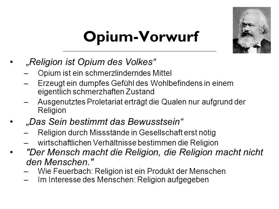 """Opium-Vorwurf """"Religion ist Opium des Volkes"""" –Opium ist ein schmerzlinderndes Mittel –Erzeugt ein dumpfes Gefühl des Wohlbefindens in einem eigentlic"""