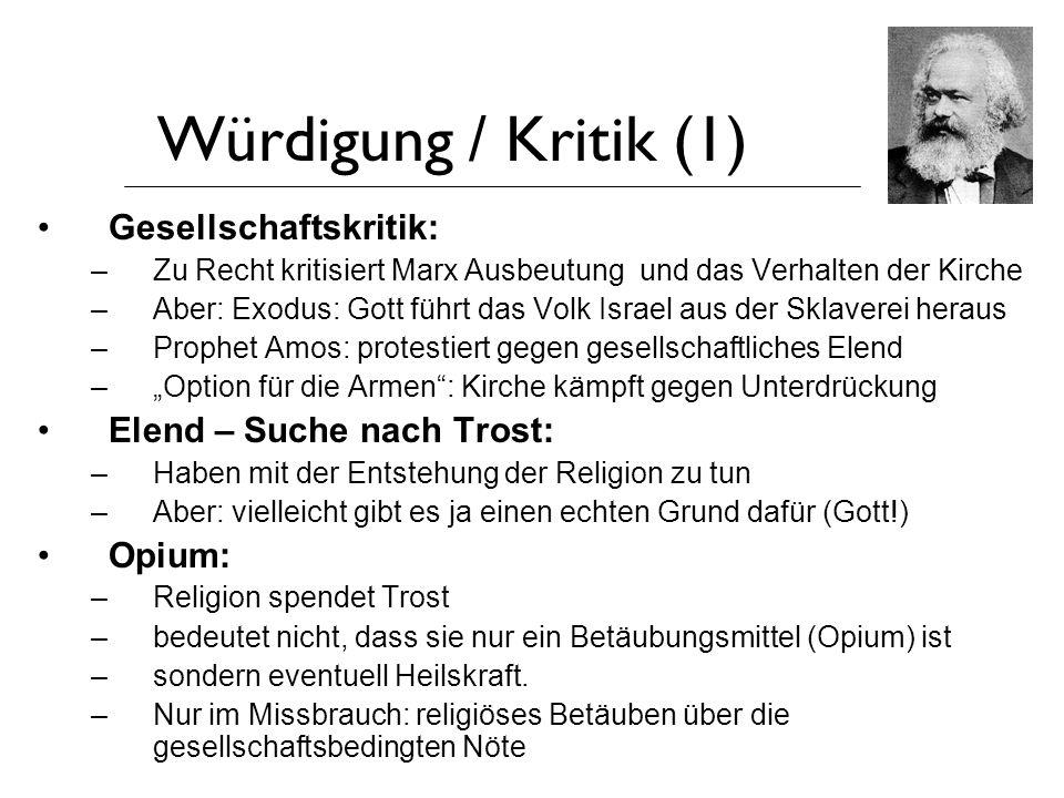 Würdigung / Kritik (1) Gesellschaftskritik: –Zu Recht kritisiert Marx Ausbeutung und das Verhalten der Kirche –Aber: Exodus: Gott führt das Volk Israe