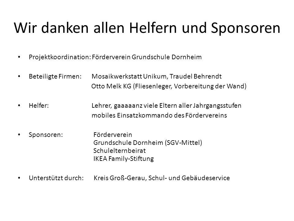 Wir danken allen Helfern und Sponsoren Projektkoordination: Förderverein Grundschule Dornheim Beteiligte Firmen: Mosaikwerkstatt Unikum, Traudel Behre