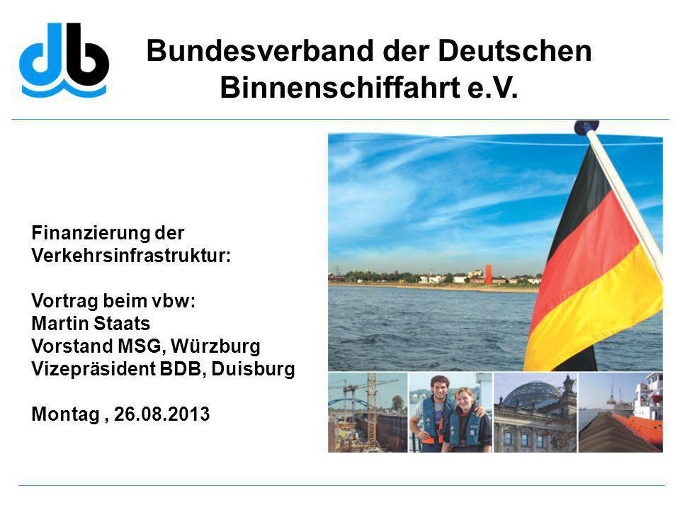 Bundesverband der Deutschen Binnenschiffahrt e.V. Finanzierung der Verkehrsinfrastruktur: Vortrag beim vbw: Martin Staats Vorstand MSG, Würzburg Vizep