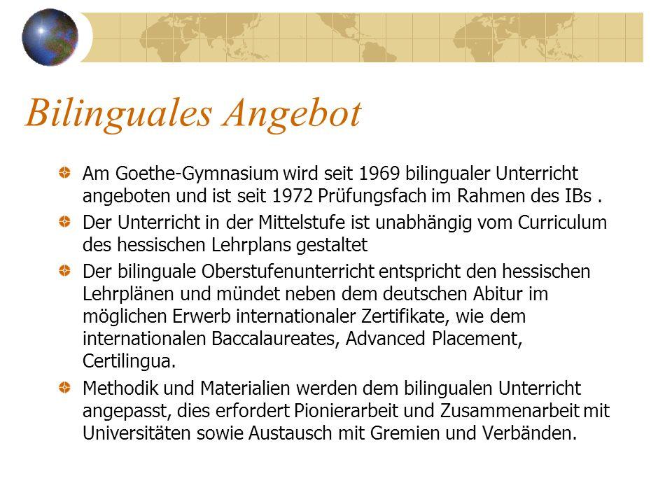 Bilinguales Angebot Am Goethe-Gymnasium wird seit 1969 bilingualer Unterricht angeboten und ist seit 1972 Prüfungsfach im Rahmen des IBs.